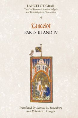 Lancelot-Grail: The Old French Arthurian Vulgate and Post-Vulgate in Translation: 4. Lancelot part III and IV