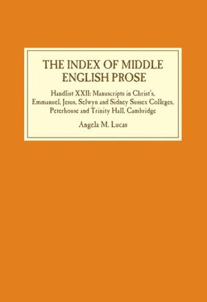The Index of Middle English Prose: Handlist XXII: Manuscripts in Christ's, Emmanuel, Jesus, Selwyn and Sidney Sussex Colleges, Peterhouse and Trinity Hall, Cambridge