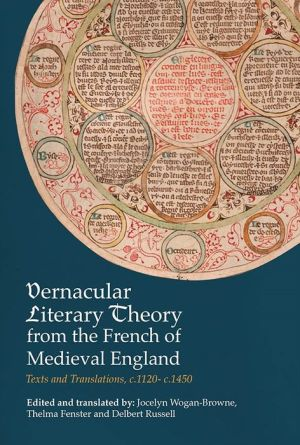 Vernacular Literary Theory from the French of Medieval England: Texts and Translations, c.1120- c.1450