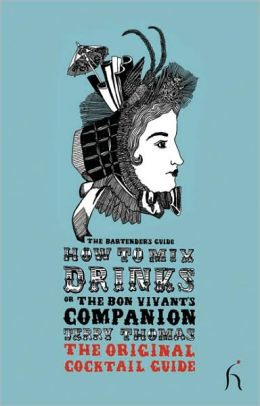 How to Mix Drinks or The Bon Vivant's Companion: The Original Cocktail Guide
