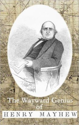 The Wayward Genius of Henry Mayhew: Pioneering Reportage from Victorian London