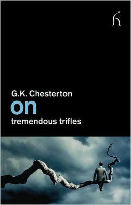 On Tremendous Trifles