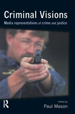 Criminal Visions: Media Representations of Crime and Justice