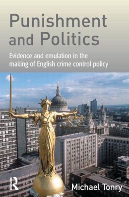 Punishment and Politics: Evidence and Emulation in the Making of English Crime Control Policy