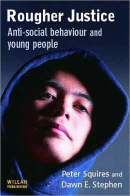 Rougher Justice: Anti-Social Behaviour and Young People