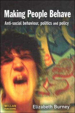 Making People Behave: Anti-Social Behaviour, Politics and Policy