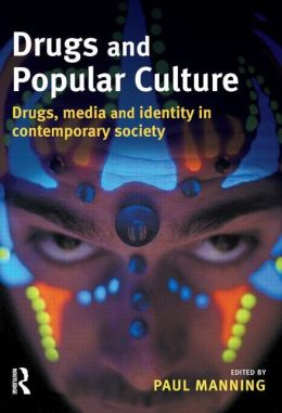 Drugs and Popular Culture: Drugs, Media and Identity in Contemporary Society