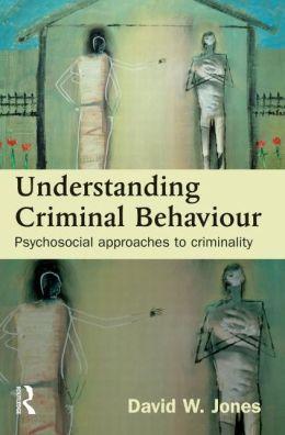Understanding Criminal Behaviour: Psychosocial Approaches to Criminality