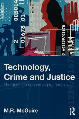 Technology, Crime and Justice: The Question Concerning Technomia