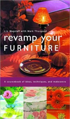 Revamp Your Furniture: A Sourcebook of Ideas, Techniques and Makeovers