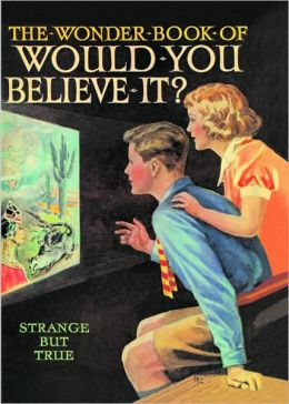 The Wonder Book of Would You Believe It
