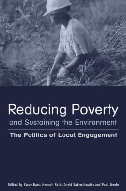 Reducing Poverty and Sustaining the Environment: The Politics of Local Engagement