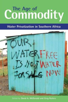 The Age of Commodity: Water Privatization in Southern Africa