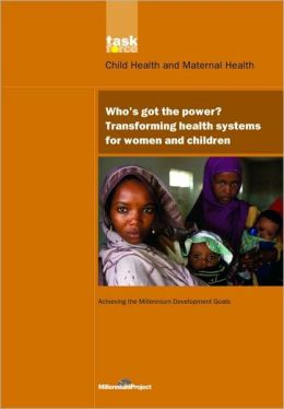 Who's Got the Power?: Transforming Health Systems for Women and Children