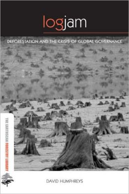 Logjam: Deforestation and the Crisis of Global Governance