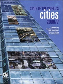 The State of the World's Cities 2006/7: The Millennium Development Goals and Urban Sustainability