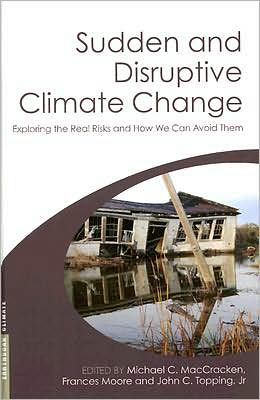 Sudden and Disruptive Climate Change: Exploring the Real Risks and How We Can Avoid Them