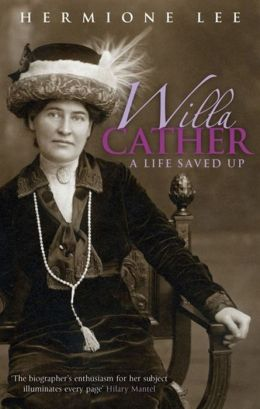 Willa Cather: A Life Saved Up