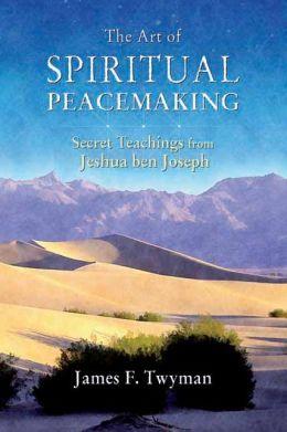 Art of Spiritual Peacemaking: Secret Teachings from Jeshua ben Joseph