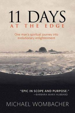 11 Days at the Edge: One Man's Spiritual Journey into Evolutionary Enlightenment