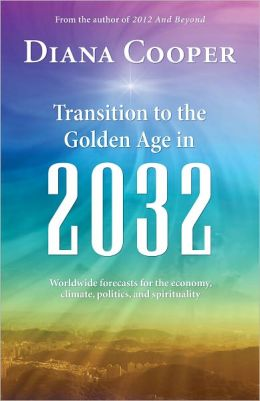 Transition to the Golden Age in 2032: Worldwide Forecasts for the Economy, Climate, Politics, and Spirituality
