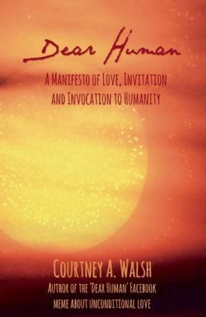 Dear Human: A Manifesto of Love, Invitation and Invocation to Humanity