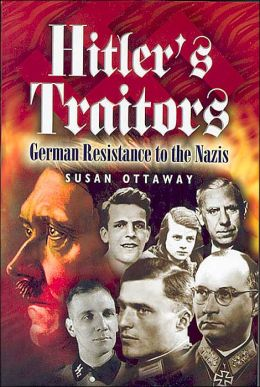 Hitler's Traitors: German Resistance to the Nazis