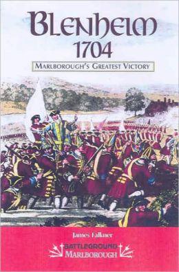 Blenheim 1704: Marlborough's Greatest Victory