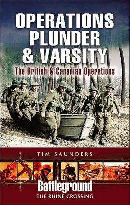 Operation Plunder and Varsity: The British and Canadian Rhine Crossing