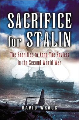 Sacrifice for Stalin: The Cost and Value of the Arctic Convoys Re-assessed