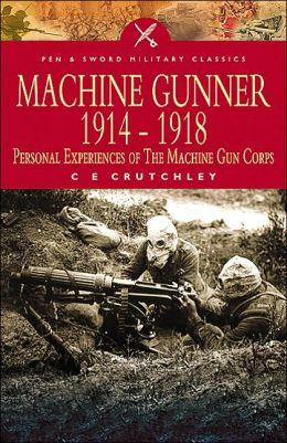 Machine Gunner 1914 - 1918: Personal Experiences of The Machine Gun Corps