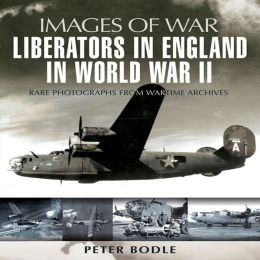 Liberators in England in World War II: Rare Photographs from Wartime Archives