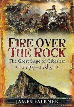 Fire over the Rock: The Great Siege of Gibraltar 1779-1783