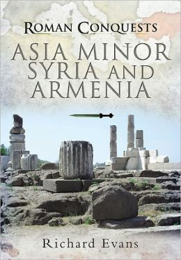 Roman Conquests: Asia Minor, Syria and Armenia