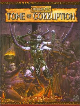 Warhammer Fantasy Roleplay: Tome of Corruption: Secrets from the Realm of Chaos