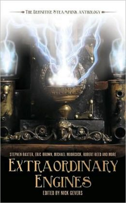 Extraordinary Engines: The Definitive Steampunk Anthology