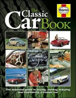 Classic Car Book: The Essential Guide to Buying, Owning, Enjoying and Maintaining a Classic Car