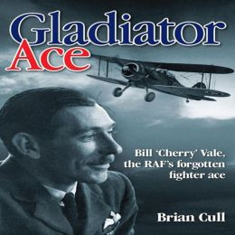 Gladiator Ace: Bill 'Cherry' Vale, the RAF's Forgotten Fighter Ace