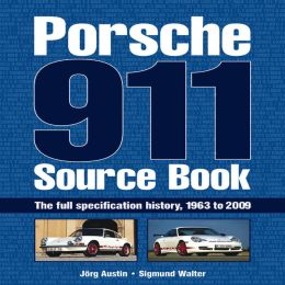 Porsche 911 Source Book: The Full Specification History, 1963 to 2009