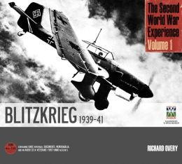 The Second World War Experience Volume 1: Blitzkrieg 1939-41 Richard Overy and Imperial War Museum