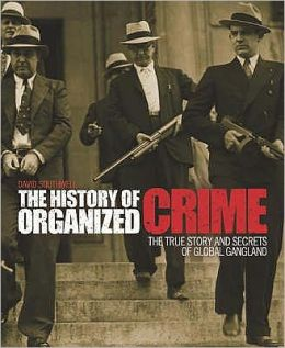 The History of Organized Crime : The True Story and Secrets of Global Gangland