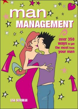 Man Management: Over 350 Ways to Get the Most from Your Man