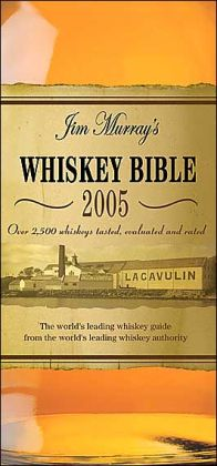 Jim Murray's Whiskey Bible 2005: Over 2500 Whiskeys Tasted, Evaluated and Rated