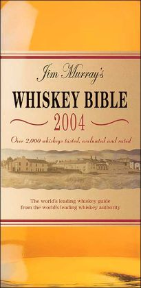 Jim Murray's Whiskey Bible 2003: Over 1,500 Whiskies Tasted, Evaluated, And Rated