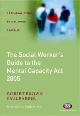 Social Worker's Guide to the Mental Capacity Act 2005