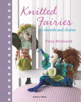 Knitted Fairies: To Cherish and Charm