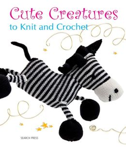 Cute Creatures to Knit and Crochet