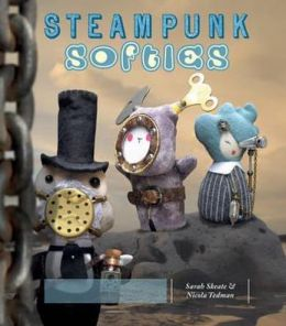 Steampunk Softies. Sarah Skeate & Nicola Tedman