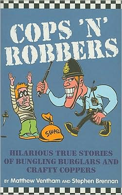Cops 'n' Robbers: Hilarious True Stories of Bungling Burglars and Crafty Coppers
