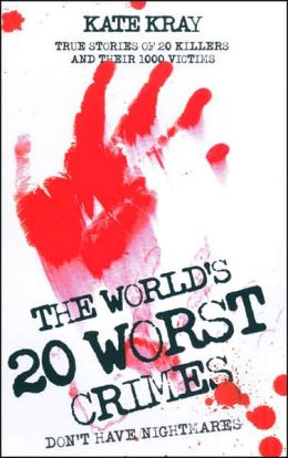 The World's Twenty Worst Crimes: True Stories of 20 Killers and Their 1000 Victims